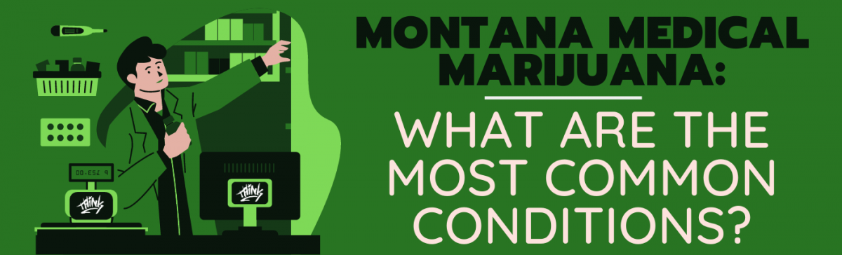 Montana Medical Marijuana: What Are The Most Common Conditions?